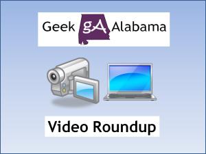 Geek Alabama Video Roundup