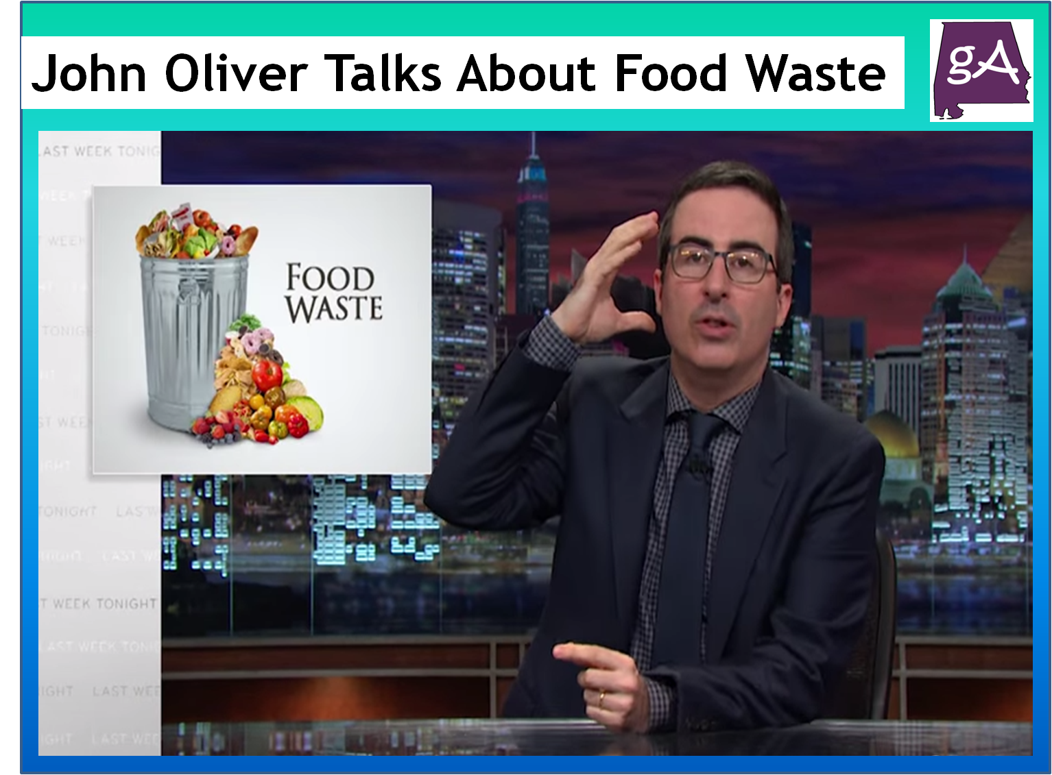 Watch John Oliver Talk About Why America Throws Away A Lot Of Food